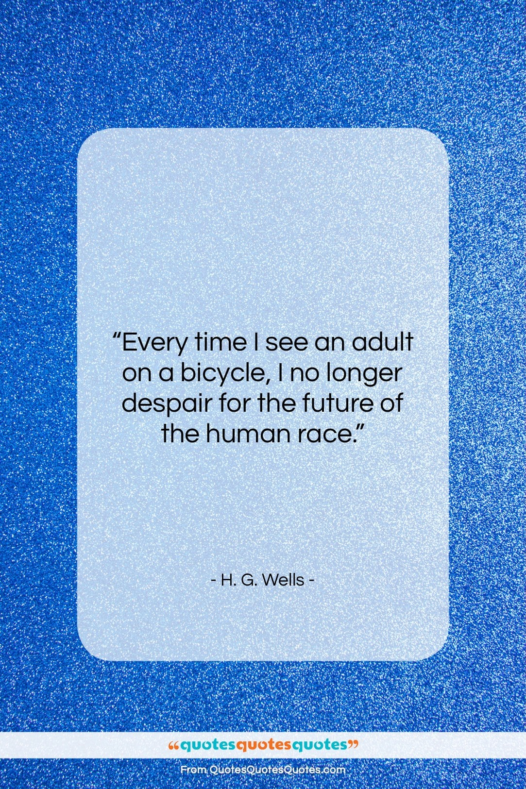 """H. G. Wells quote: """"Every time I see an adult on…""""- at QuotesQuotesQuotes.com"""