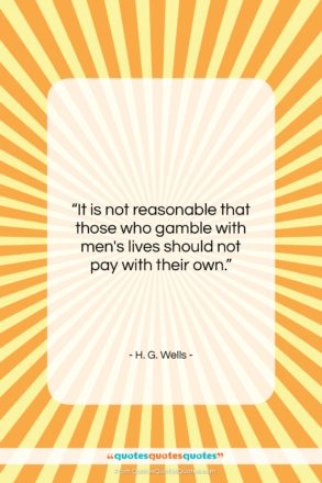 """H. G. Wells quote: """"It is not reasonable that those who…""""- at QuotesQuotesQuotes.com"""