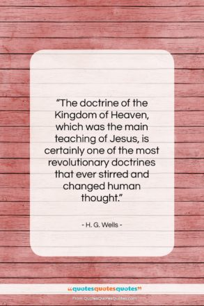 """H. G. Wells quote: """"The doctrine of the Kingdom of Heaven,…""""- at QuotesQuotesQuotes.com"""