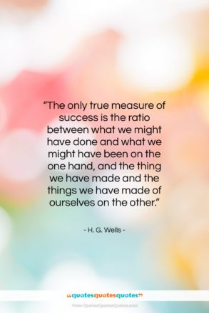 """H. G. Wells quote: """"The only true measure of success is…""""- at QuotesQuotesQuotes.com"""