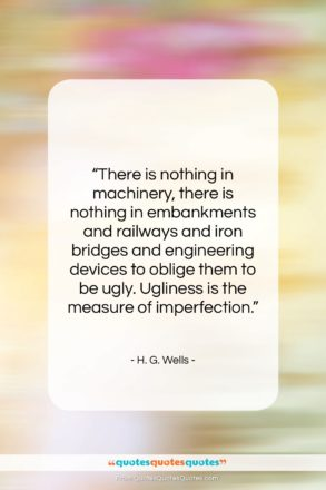 """H. G. Wells quote: """"There is nothing in machinery, there is…""""- at QuotesQuotesQuotes.com"""