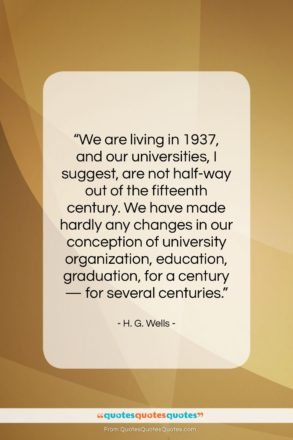 """H. G. Wells quote: """"We are living in 1937, and our…""""- at QuotesQuotesQuotes.com"""