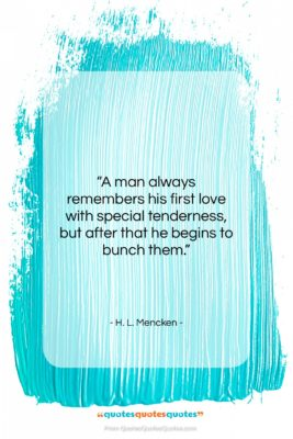 """H. L. Mencken quote: """"A man always remembers his first love…""""- at QuotesQuotesQuotes.com"""