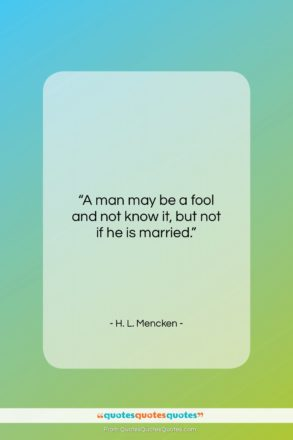 "H. L. Mencken quote: ""A man may be a fool and…""- at QuotesQuotesQuotes.com"