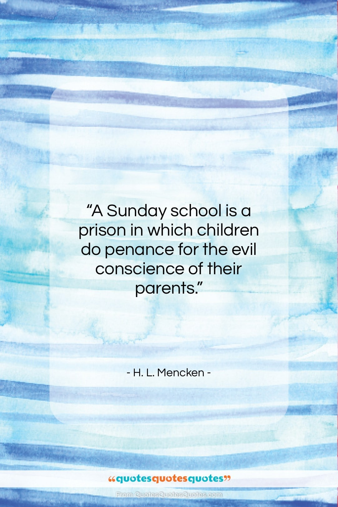 """H. L. Mencken quote: """"A Sunday school is a prison in…""""- at QuotesQuotesQuotes.com"""