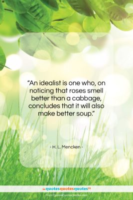 """H. L. Mencken quote: """"An idealist is one who, on noticing…""""- at QuotesQuotesQuotes.com"""