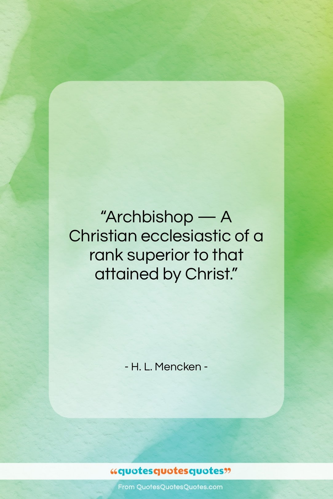 """H. L. Mencken quote: """"Archbishop — A Christian ecclesiastic of a…""""- at QuotesQuotesQuotes.com"""