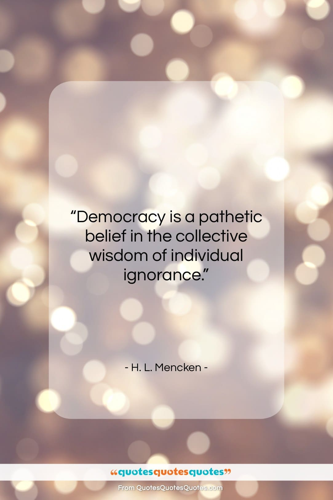 """H. L. Mencken quote: """"Democracy is a pathetic belief in the…""""- at QuotesQuotesQuotes.com"""