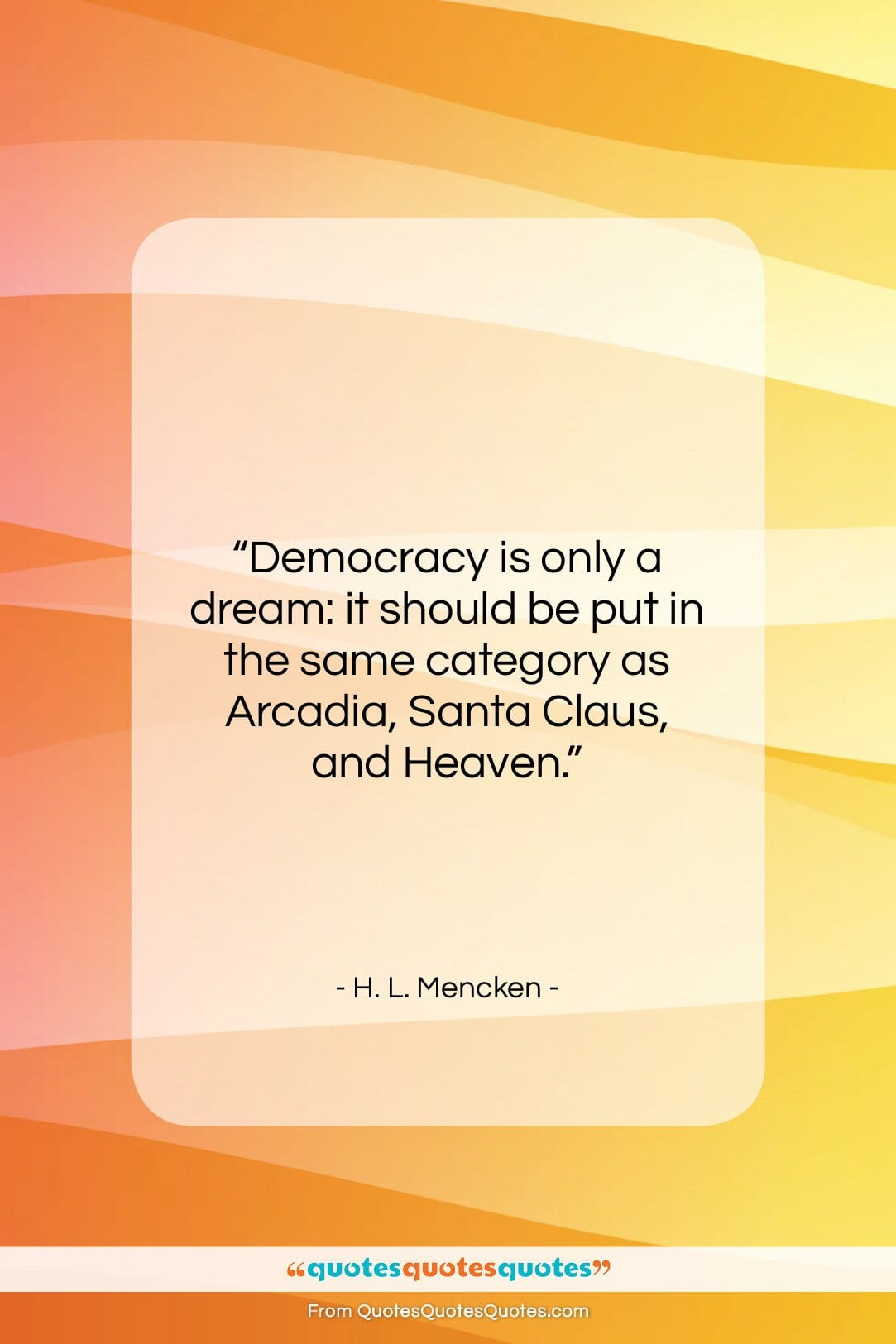 """H. L. Mencken quote: """"Democracy is only a dream: it should…""""- at QuotesQuotesQuotes.com"""
