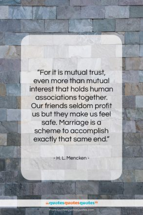 "H. L. Mencken quote: ""For it is mutual trust, even more…""- at QuotesQuotesQuotes.com"