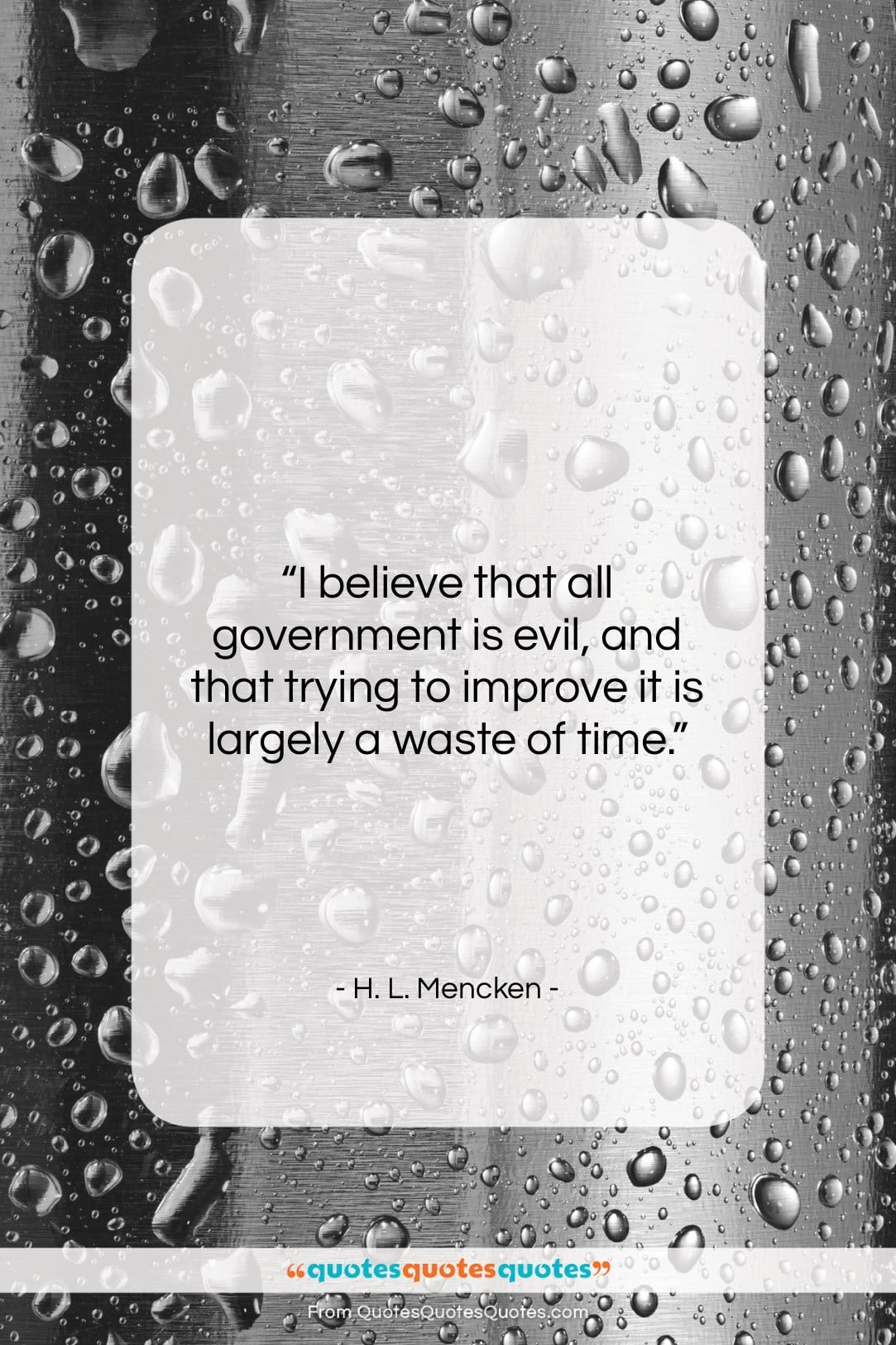 """H. L. Mencken quote: """"I believe that all government is evil,…""""- at QuotesQuotesQuotes.com"""