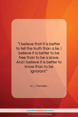 "H. L. Mencken quote: ""I believe that it is better to…""- at QuotesQuotesQuotes.com"