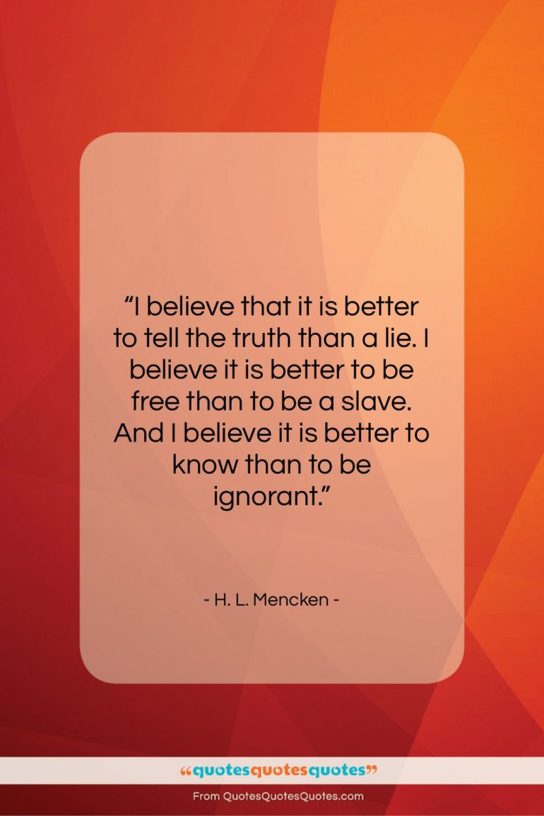 """H. L. Mencken quote: """"I believe that it is better to…""""- at QuotesQuotesQuotes.com"""