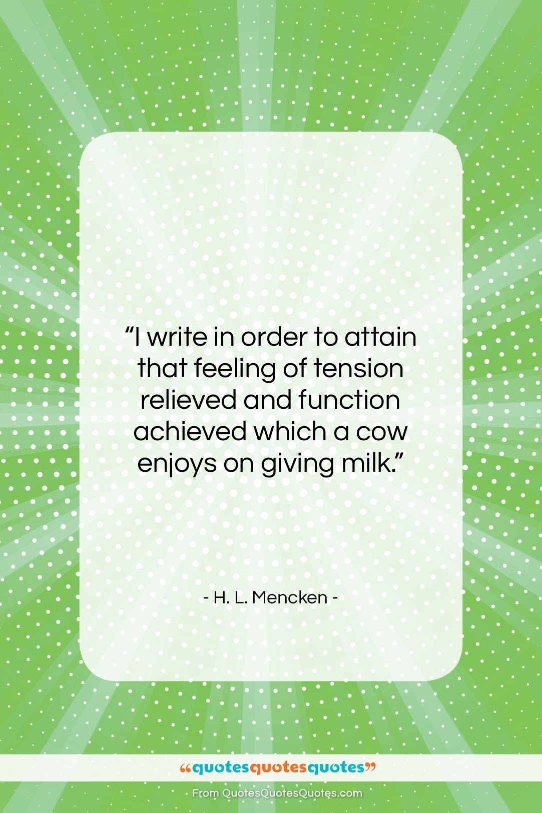 """H. L. Mencken quote: """"I write in order to attain that…""""- at QuotesQuotesQuotes.com"""