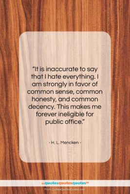"""H. L. Mencken quote: """"It is inaccurate to say that I…""""- at QuotesQuotesQuotes.com"""