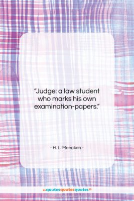 """H. L. Mencken quote: """"Judge: a law student who marks his…""""- at QuotesQuotesQuotes.com"""