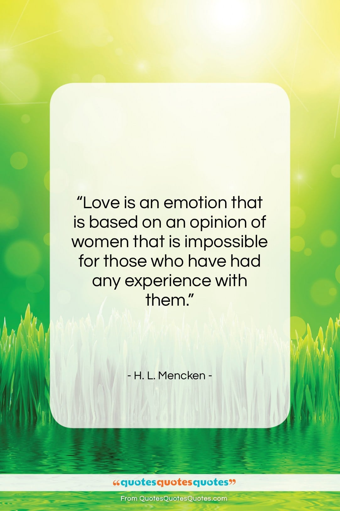 """H. L. Mencken quote: """"Love is an emotion that is based…""""- at QuotesQuotesQuotes.com"""