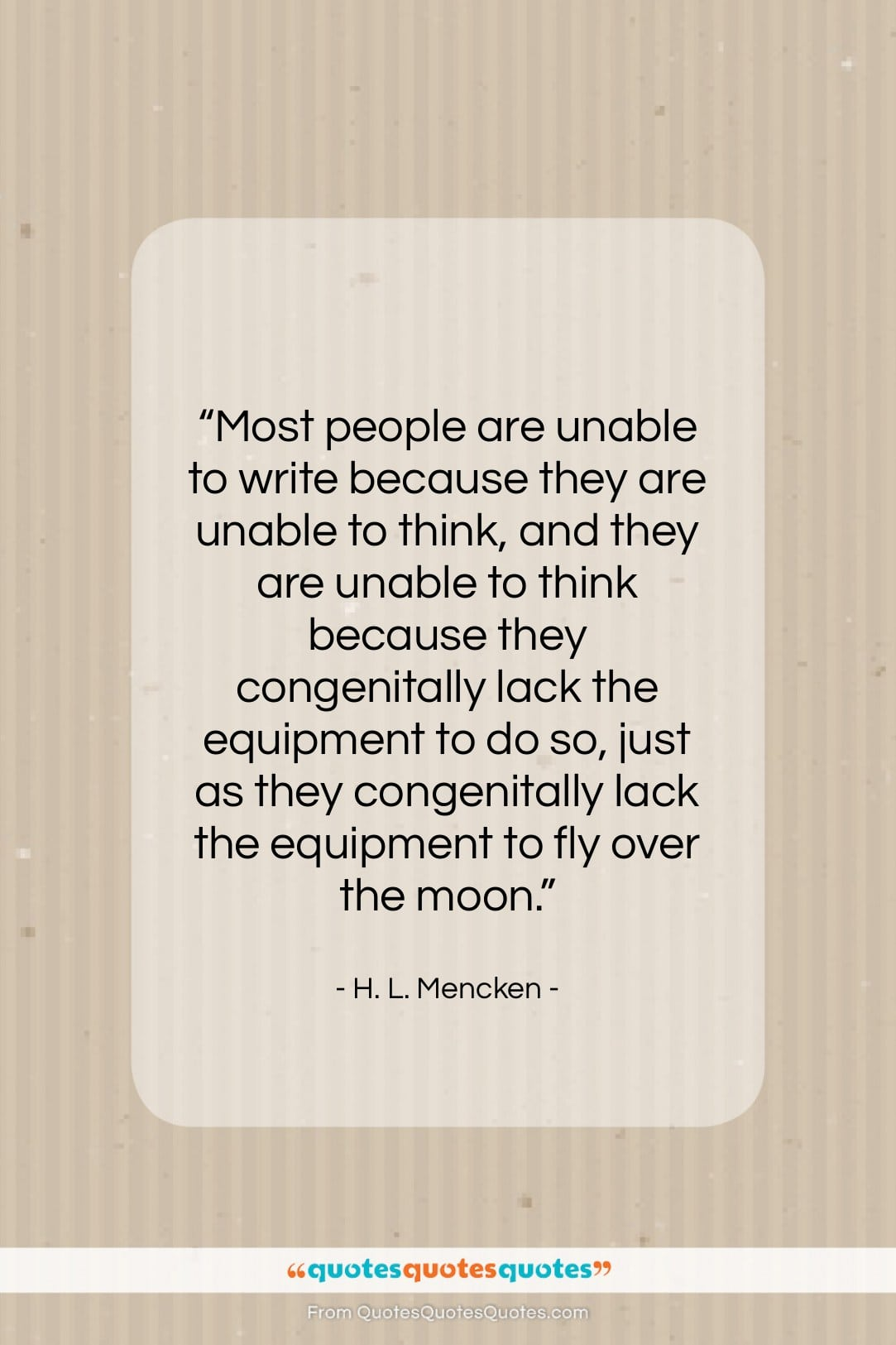 """H. L. Mencken quote: """"Most people are unable to write because…""""- at QuotesQuotesQuotes.com"""