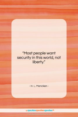 """H. L. Mencken quote: """"Most people want security in this world,…""""- at QuotesQuotesQuotes.com"""