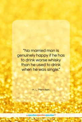 """H. L. Mencken quote: """"No married man is genuinely happy if…""""- at QuotesQuotesQuotes.com"""