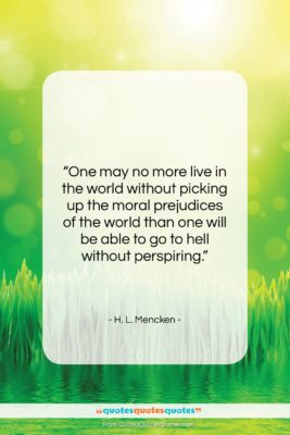 """H. L. Mencken quote: """"One may no more live in the…""""- at QuotesQuotesQuotes.com"""