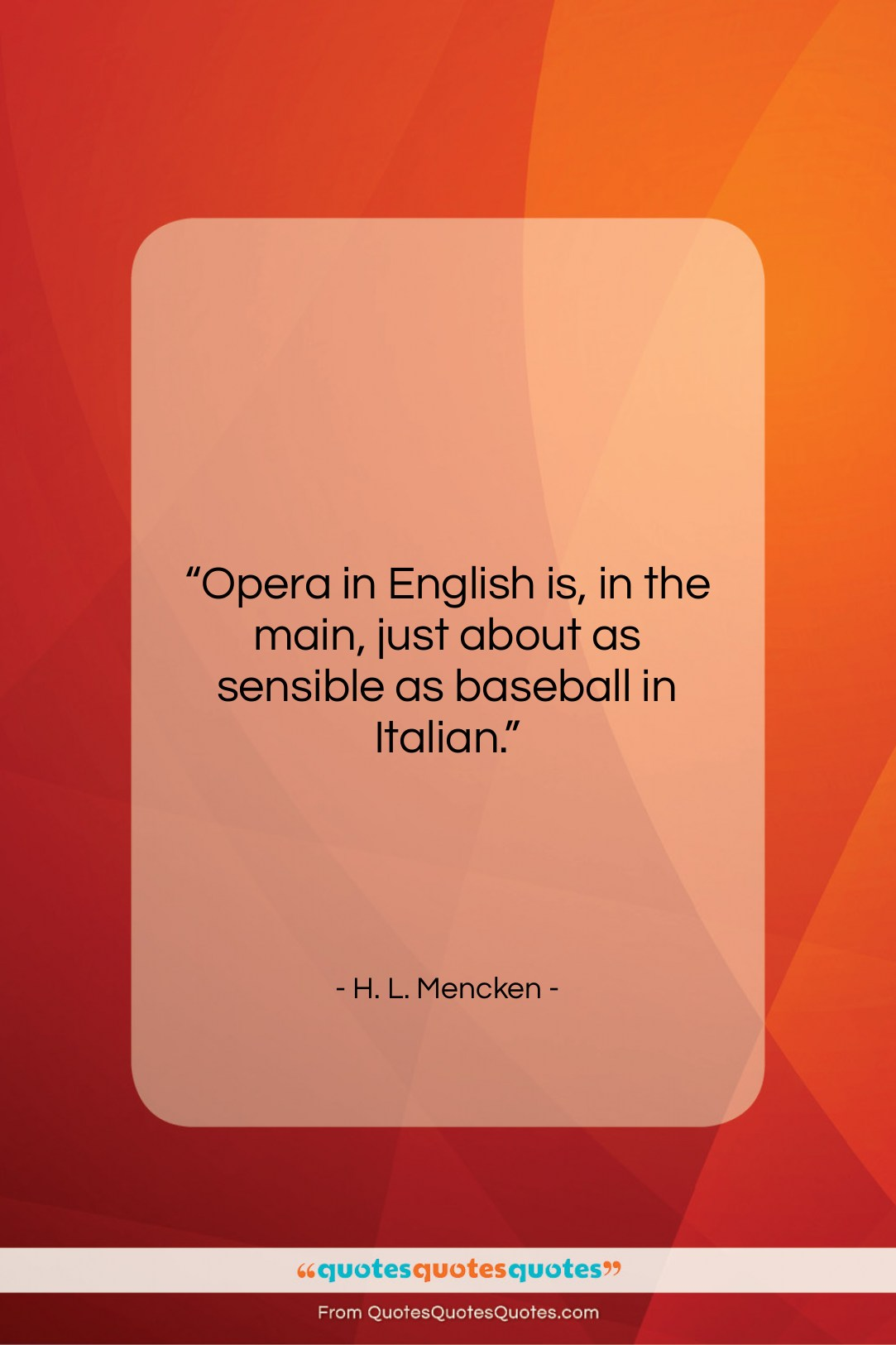 """H. L. Mencken quote: """"Opera in English is, in the main,…""""- at QuotesQuotesQuotes.com"""