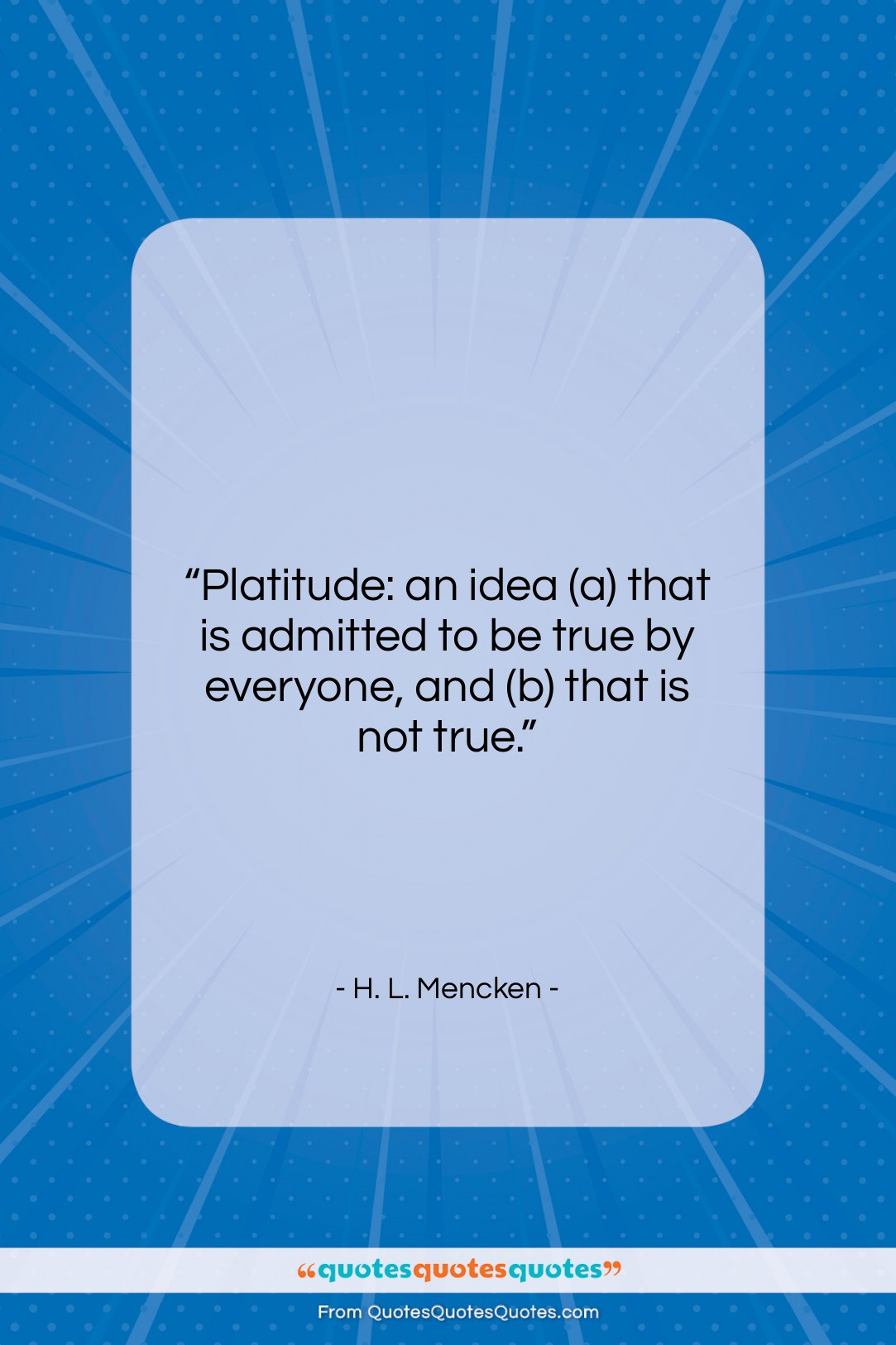 """H. L. Mencken quote: """"Platitude: an idea (a) that is admitted…""""- at QuotesQuotesQuotes.com"""