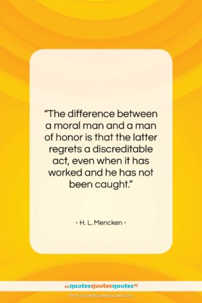 """H. L. Mencken quote: """"The difference between a moral man and…""""- at QuotesQuotesQuotes.com"""