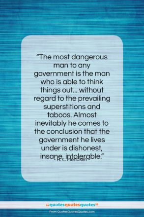 """H. L. Mencken quote: """"The most dangerous man to any government…""""- at QuotesQuotesQuotes.com"""