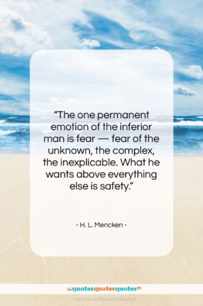 """H. L. Mencken quote: """"The one permanent emotion of the inferior…""""- at QuotesQuotesQuotes.com"""