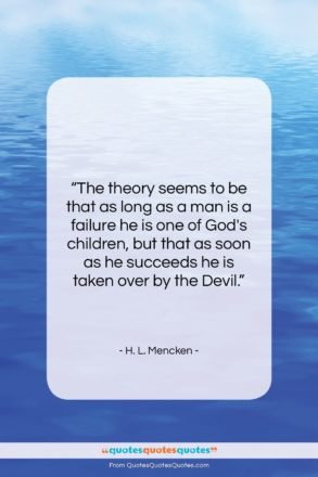 """H. L. Mencken quote: """"The theory seems to be that as…""""- at QuotesQuotesQuotes.com"""