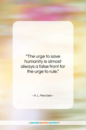"""H. L. Mencken quote: """"The urge to save humanity is almost…""""- at QuotesQuotesQuotes.com"""