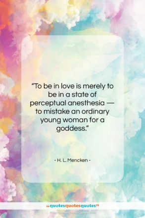 """H. L. Mencken quote: """"To be in love is merely to…""""- at QuotesQuotesQuotes.com"""