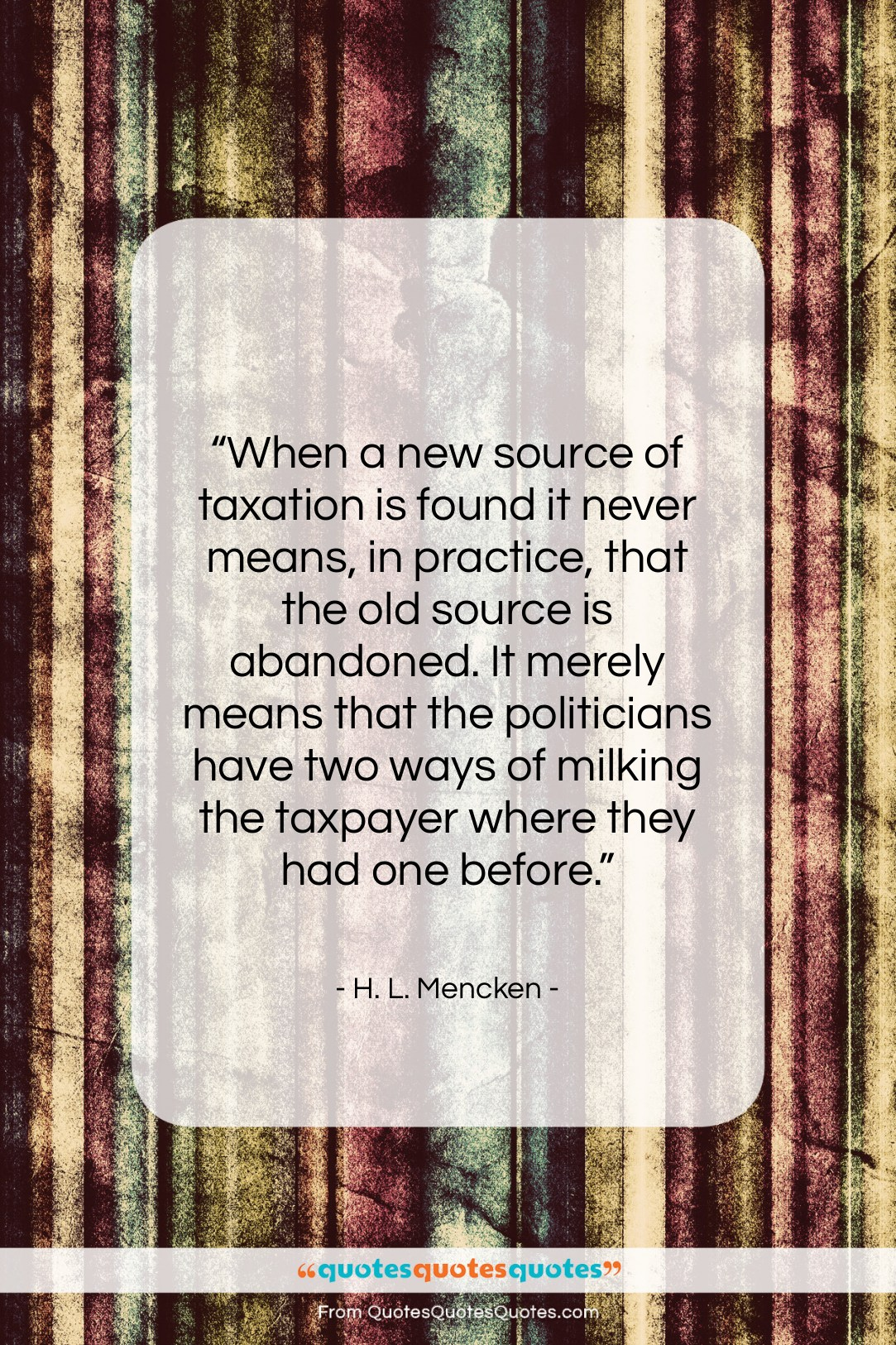 """H. L. Mencken quote: """"When a new source of taxation is…""""- at QuotesQuotesQuotes.com"""