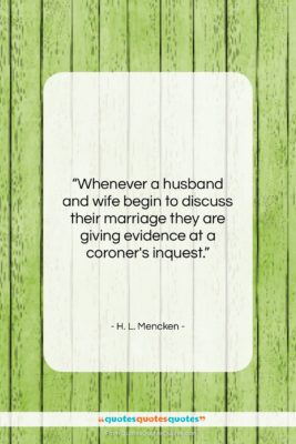 """H. L. Mencken quote: """"Whenever a husband and wife begin to…""""- at QuotesQuotesQuotes.com"""