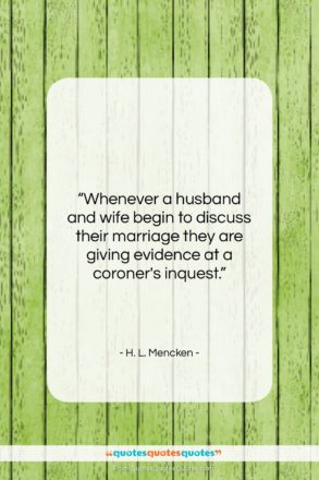 "H. L. Mencken quote: ""Whenever a husband and wife begin to…""- at QuotesQuotesQuotes.com"