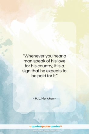 "H. L. Mencken quote: ""Whenever you hear a man speak of…""- at QuotesQuotesQuotes.com"