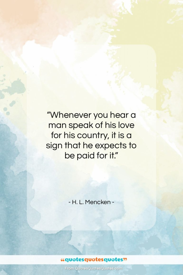 """H. L. Mencken quote: """"Whenever you hear a man speak of…""""- at QuotesQuotesQuotes.com"""
