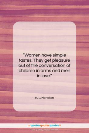 "H. L. Mencken quote: ""Women have simple tastes. They get pleasure…""- at QuotesQuotesQuotes.com"