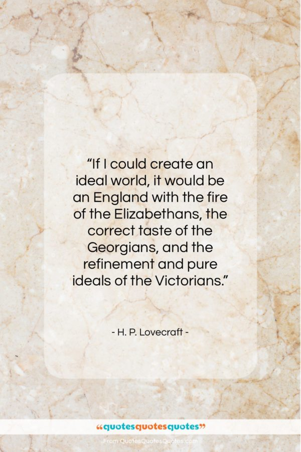 "H. P. Lovecraft quote: ""If I could create an ideal world…""- at QuotesQuotesQuotes.com"