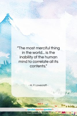 """H. P. Lovecraft quote: """"The most merciful thing in the world……""""- at QuotesQuotesQuotes.com"""