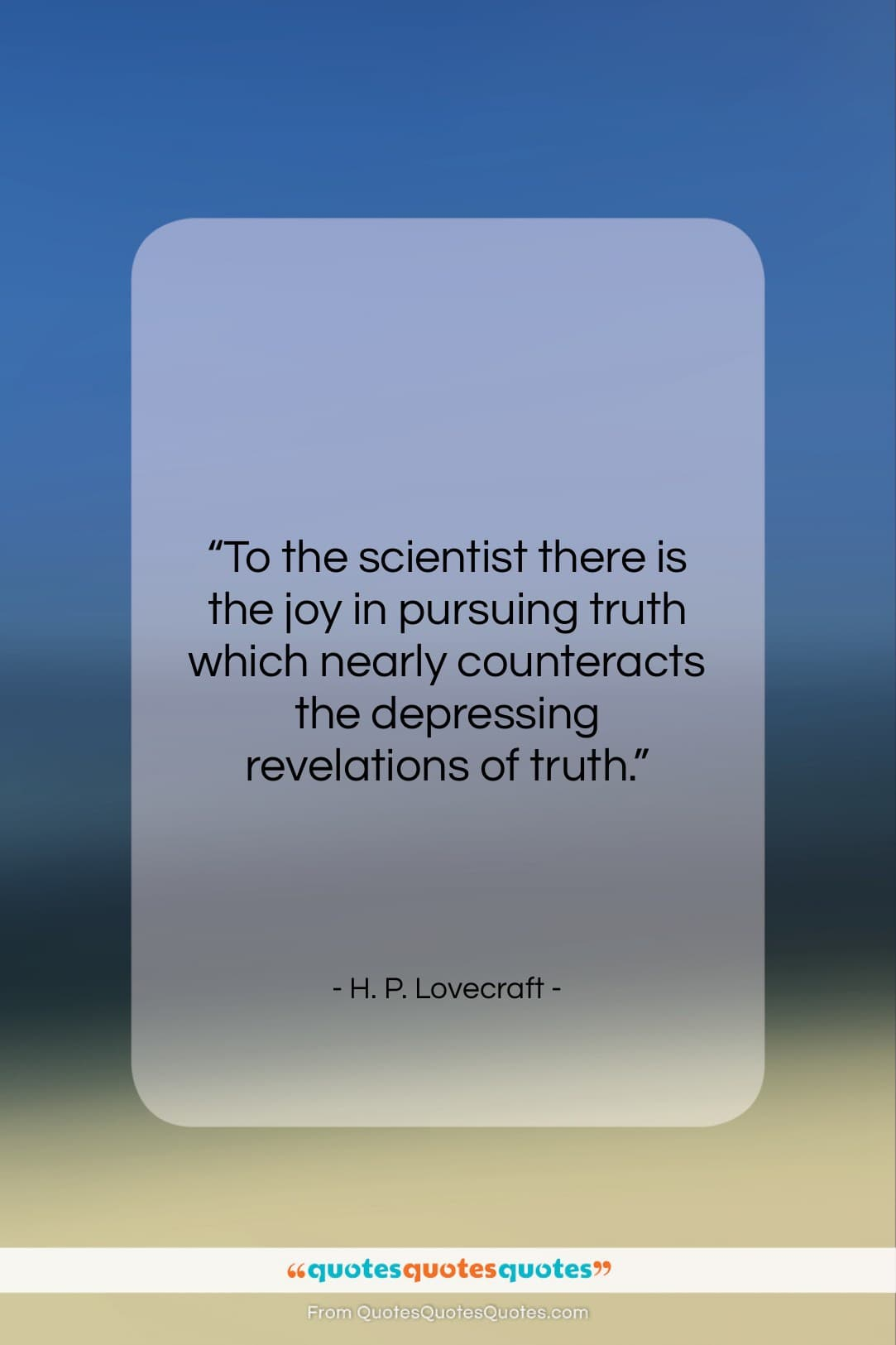 """H. P. Lovecraft quote: """"To the scientist there is the joy…""""- at QuotesQuotesQuotes.com"""