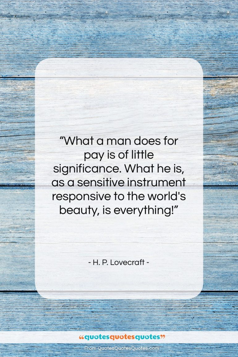 """H. P. Lovecraft quote: """"What a man does for pay is…""""- at QuotesQuotesQuotes.com"""