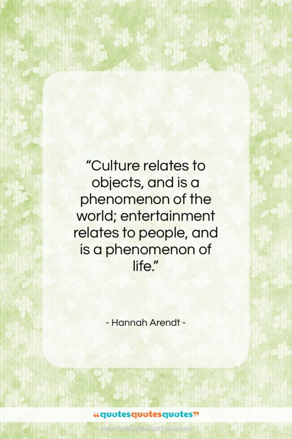 """Hannah Arendt quote: """"Culture relates to objects, and is a…""""- at QuotesQuotesQuotes.com"""