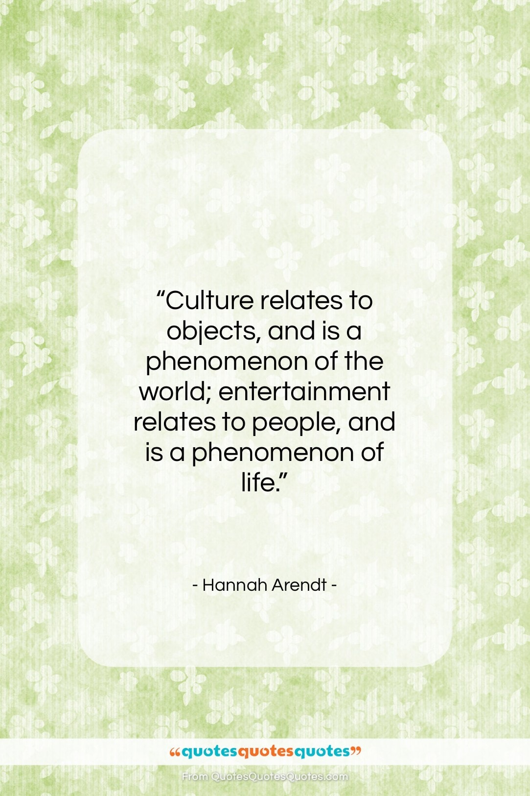 "Hannah Arendt quote: ""Culture relates to objects, and is a…""- at QuotesQuotesQuotes.com"