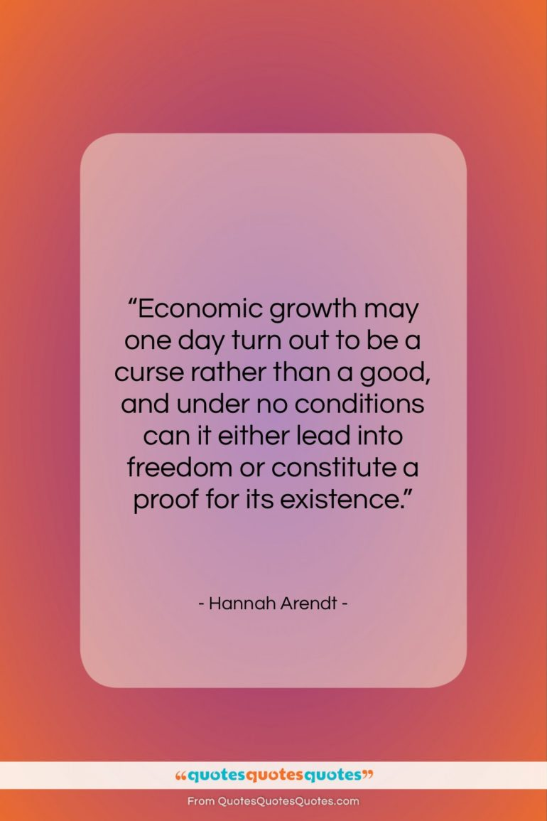 """Hannah Arendt quote: """"Economic growth may one day turn out…""""- at QuotesQuotesQuotes.com"""
