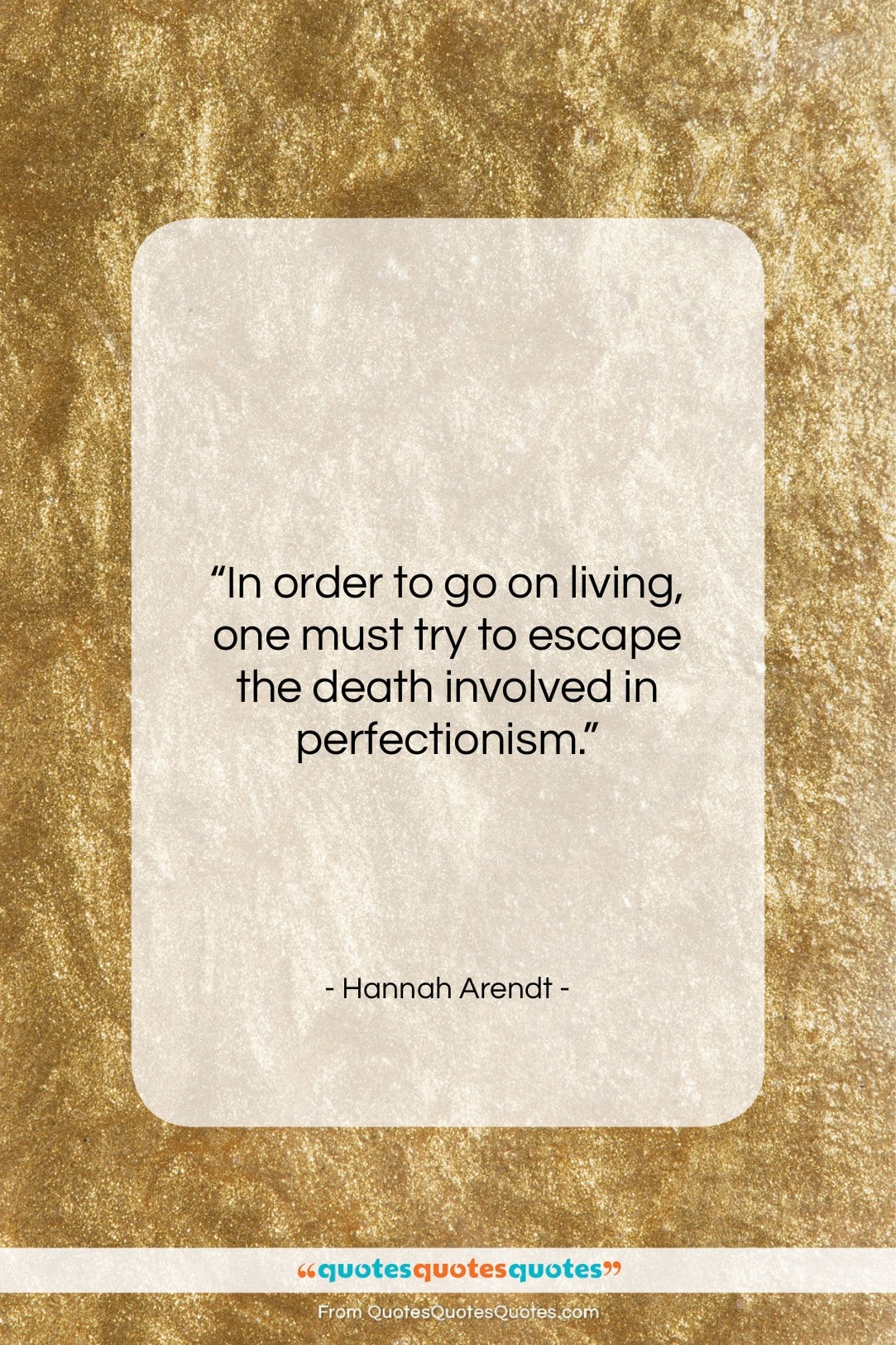 """Hannah Arendt quote: """"In order to go on living, one…""""- at QuotesQuotesQuotes.com"""