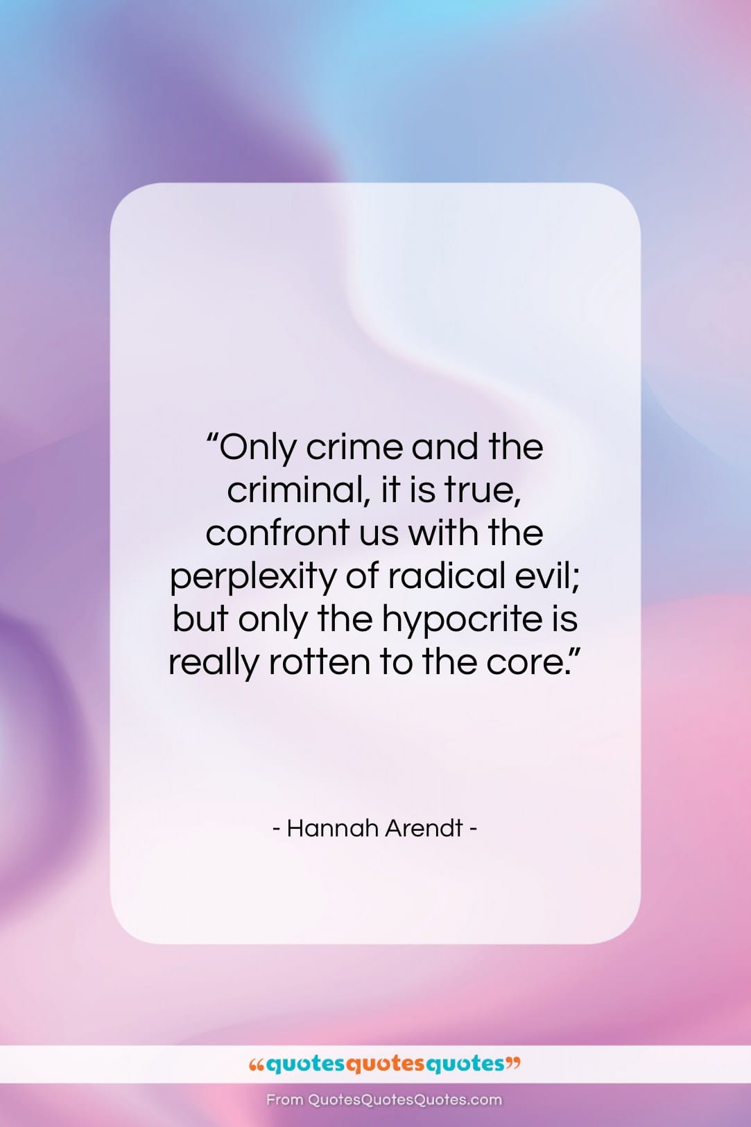 """Hannah Arendt quote: """"Only crime and the criminal, it is…""""- at QuotesQuotesQuotes.com"""