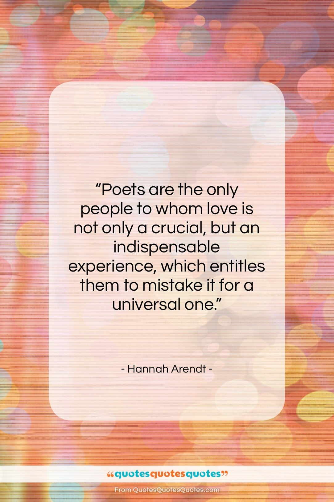 """Hannah Arendt quote: """"Poets are the only people to whom…""""- at QuotesQuotesQuotes.com"""