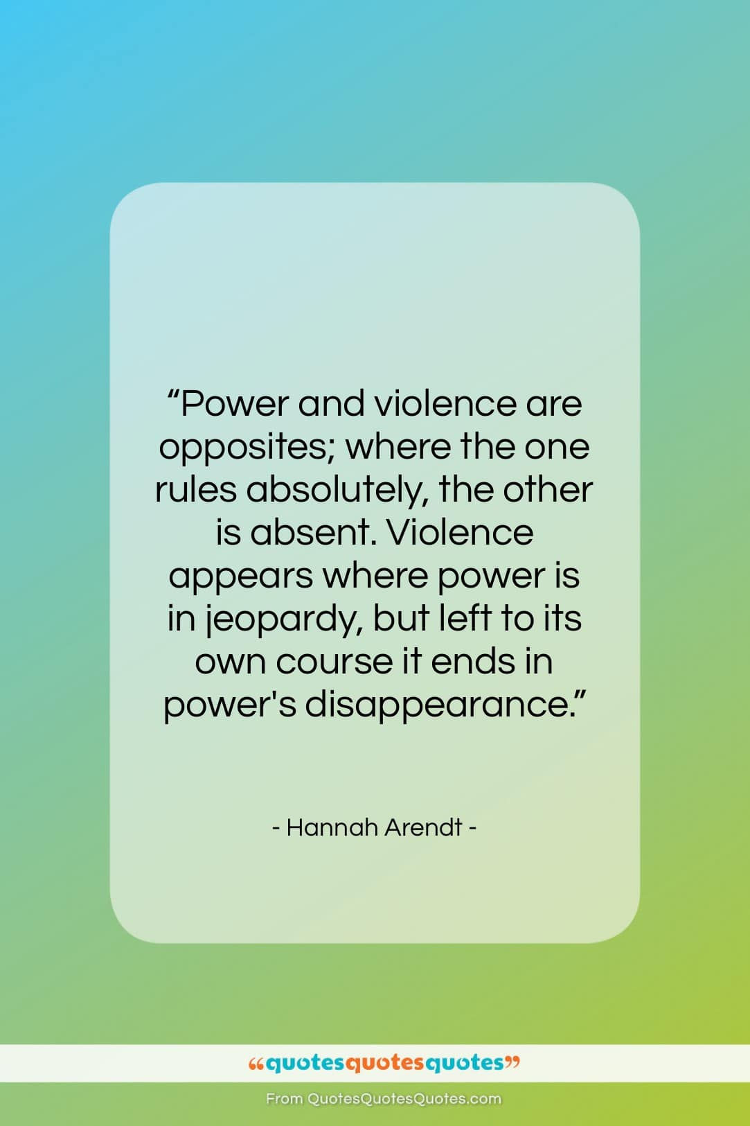 """Hannah Arendt quote: """"Power and violence are opposites; where the…""""- at QuotesQuotesQuotes.com"""